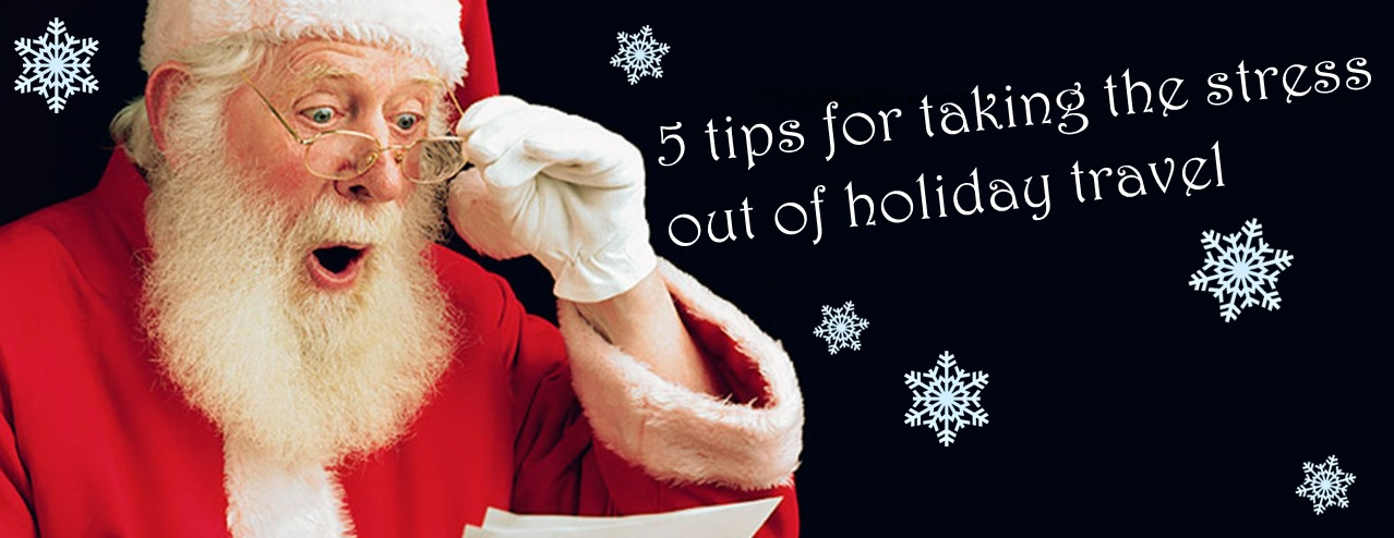 5 Tips for taking the stress out of holiday travel